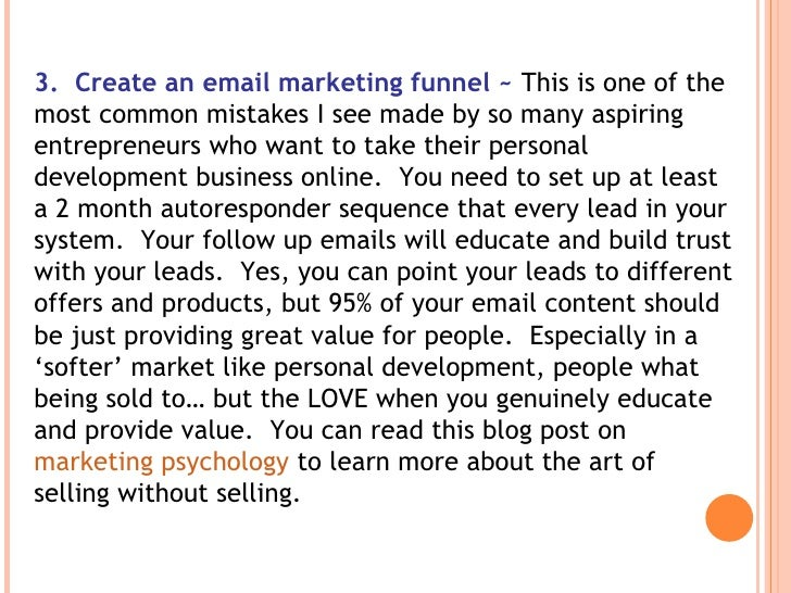 3. Create an email marketing funnel ~ This is one of the most common mistakes I see made by so many aspiring entrepreneu...
