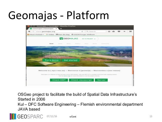 07/12/16 13uGent Geomajas - Platform OSGeo project to facilitate the build of Spatial Data Infrastructure's Started in 200...