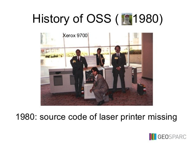 History of OSS ( 1980) 1980: source code of laser printer missing Xerox 9700