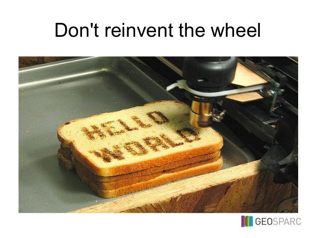Don't reinvent the wheel