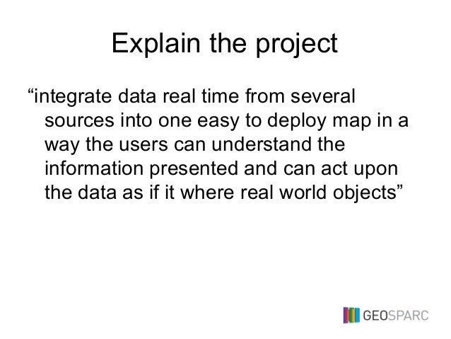 """Explain the project """"integrate data real time from several sources into one easy to deploy map in a way the users can unde..."""