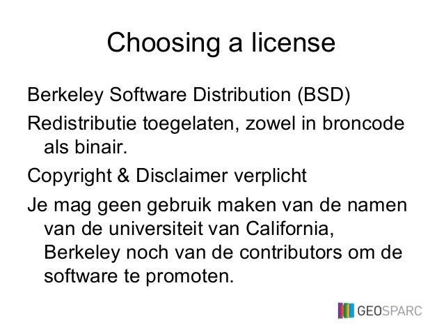 Choosing a license Berkeley Software Distribution (BSD) Redistributie toegelaten, zowel in broncode als binair. Copyright ...