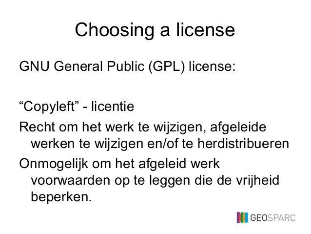 """Choosing a license GNU General Public (GPL) license: """"Copyleft"""" - licentie Recht om het werk te wijzigen, afgeleide werken..."""