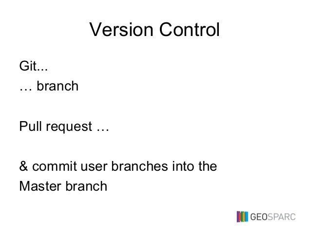 Version Control Git... … branch Pull request … & commit user branches into the Master branch