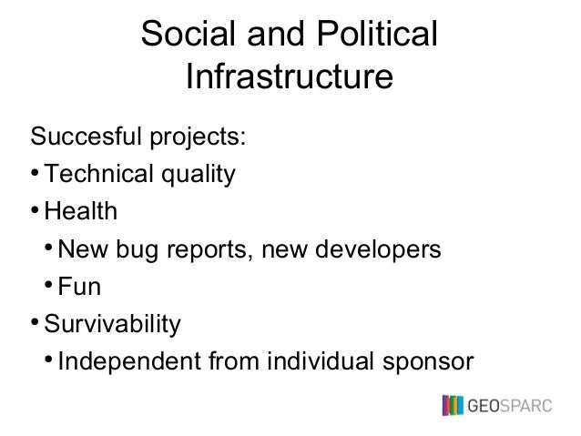 Social and Political Infrastructure Succesful projects: ● Technical quality ● Health ● New bug reports, new developers ● F...