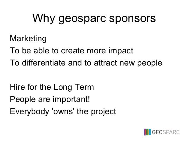 Why geosparc sponsors Marketing To be able to create more impact To differentiate and to attract new people Hire for the L...