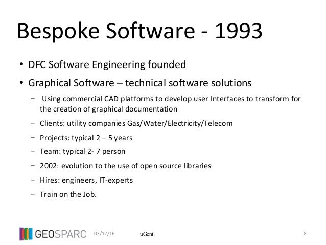 07/12/16 8uGent Bespoke Software - 1993 ● DFC Software Engineering founded ● Graphical Software – technical software solut...