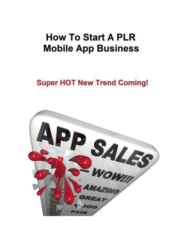 How To Start A PLR Mobile     App BusinessIf you like this report, you should look at,          Android App Invasion