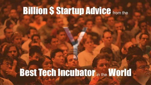 Billion $ Startup Advice from the Best Tech Incubator in the World