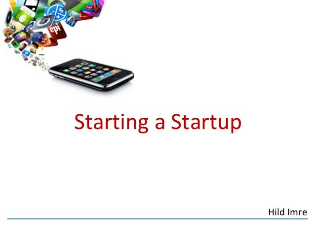 Starting a Startup  Hild Imre