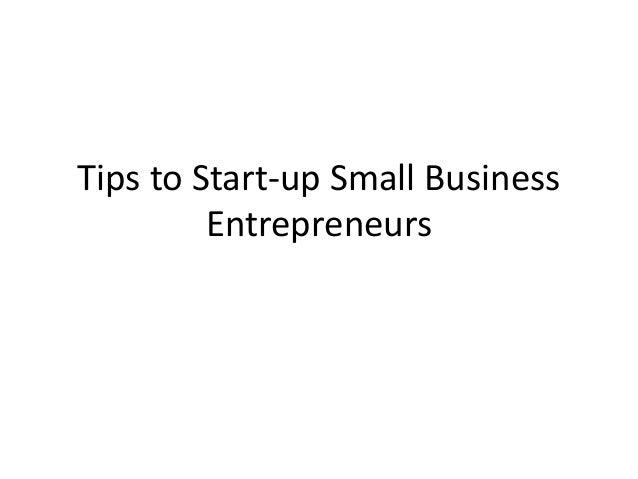 Tips to Start-up Small Business Entrepreneurs