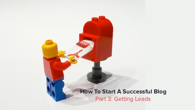 How To Start A Successful Blog Part 3: Getting Leads
