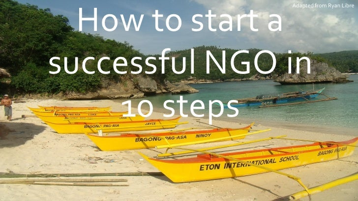 Adapted from Ryan Libre  How to start asuccessful NGO in     10 steps