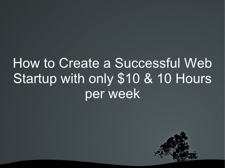 How to Start a Successful Web Company with only $10 & 10 Hours per week