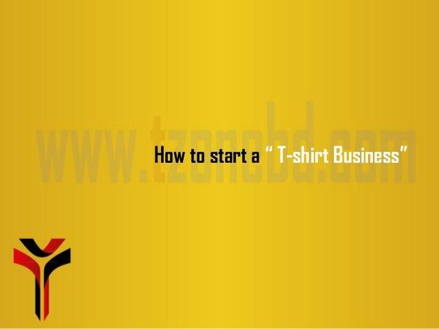 How to start a t shirt business presentation for T shirt business start up
