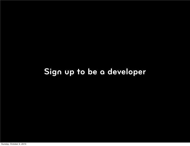 Sign up to be a developer     Sunday, October 3, 2010