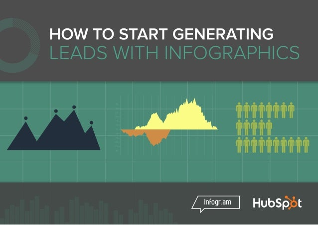 2 | HOW TO GENERATE LEADS FROM INFOGRAPHICS + What are infographics and why you should care Infographics are a powerful wa...
