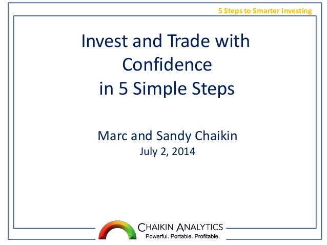5 Steps to Smarter Investing Invest and Trade with Confidence in 5 Simple Steps Marc and Sandy Chaikin July 2, 2014