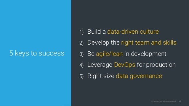 42© Cloudera, Inc. All rights reserved. 5 keys to success 1) Build a data-driven culture 2) Develop the right team and ski...