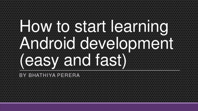 How to start learning Android development (easy and fast) BY BHATHIYA PERERA