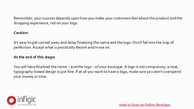 How to Start an Online Boutique Remember, your success depends upon how you make your customers feel about the product and...