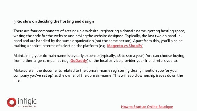 How to Start an Online Boutique 3. Go slow on deciding the hosting and design There are four components of setting up a we...