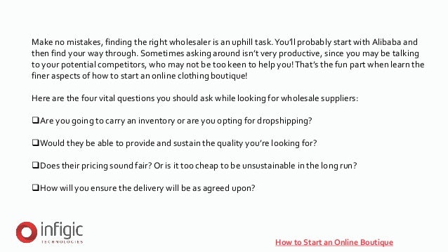 How to Start an Online Boutique Make no mistakes, finding the right wholesaler is an uphill task.You'll probably start wit...