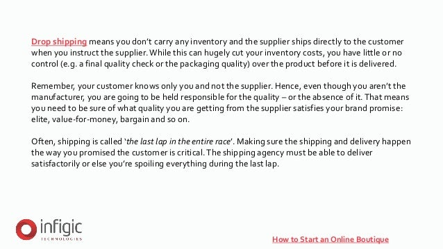 How to Start an Online Boutique Drop shipping means you don't carry any inventory and the supplier ships directly to the c...