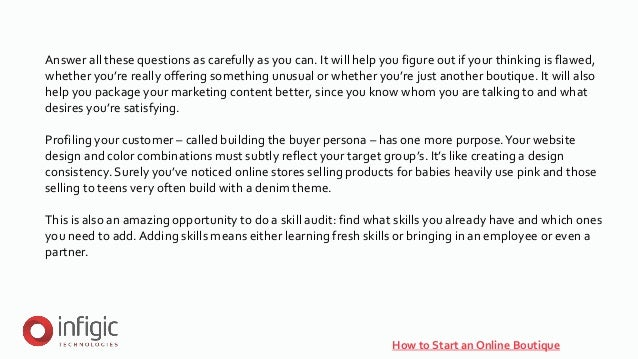 How to Start an Online Boutique Answer all these questions as carefully as you can. It will help you figure out if your th...