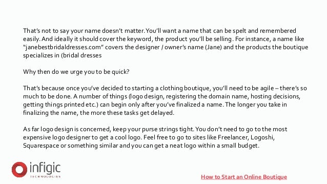 How to Start an Online Boutique That's not to say your name doesn't matter.You'll want a name that can be spelt and rememb...