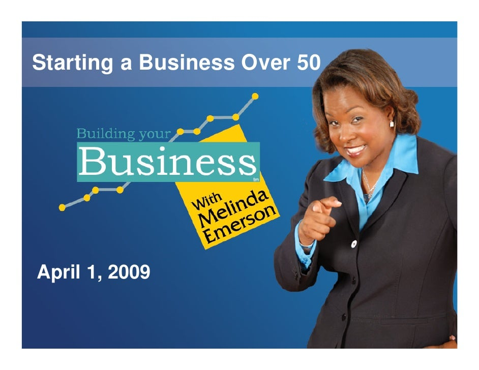 Starting a Business Over 50     April 1, 2009