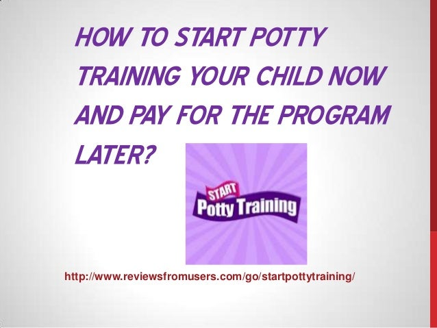 HOW TO START POTTY TRAINING YOUR CHILD NOW AND PAY FOR THE PROGRAM LATER?  http://www.reviewsfromusers.com/go/startpottytr...