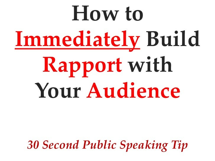How toImmediately Build   Rapport with  Your Audience 30 Second Public Speaking Tip