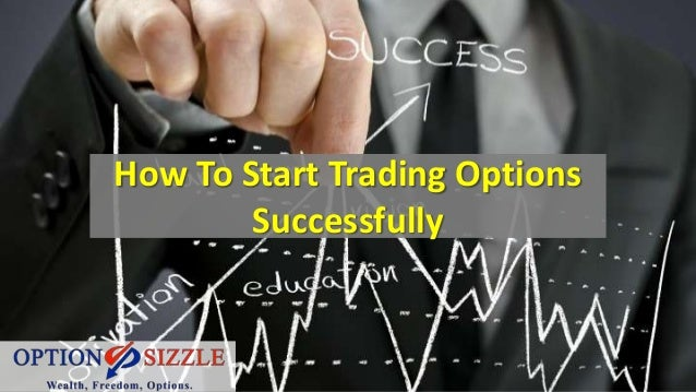 how-to-start-trading-options-successfully-1-638.jpg?cb=1412328257
