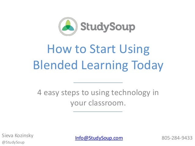 How to Start Using Blended Learning Today 4 easy steps to using technology in your classroom.  Sieva Kozinsky @StudySoup  ...