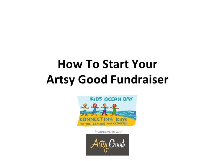 How To Start Your Artsy Good Fundraiser             In partnership with