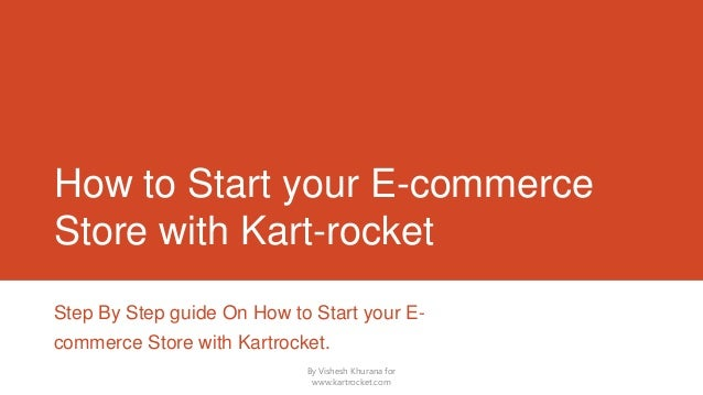 How to Start your E-commerce Store with Kart-rocket Step By Step guide On How to Start your E- commerce Store with Kartroc...