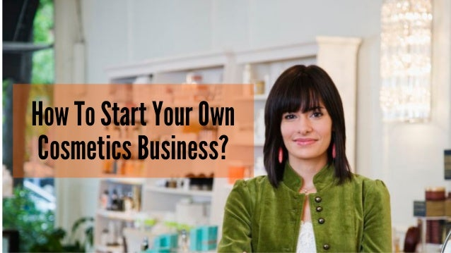 How To Start Your Own Cosmetics Business?