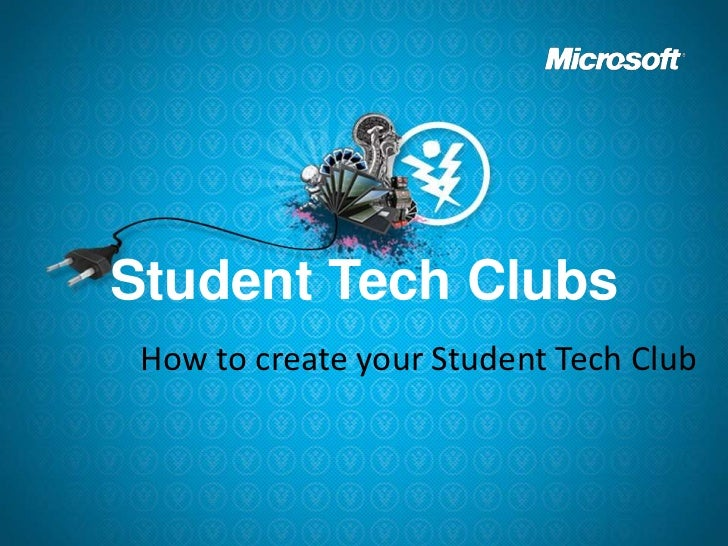 Student Tech Clubs<br />How to create your Student Tech Club<br />