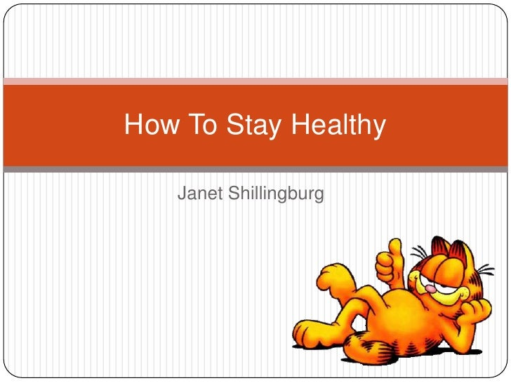 Janet Shillingburg<br />How To Stay Healthy<br />