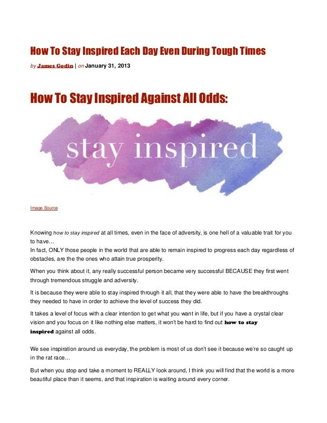 How To Stay Inspired Each Day Even During Tough Timesby James Godin | on January 31, 2013How To Stay Inspired Against All ...