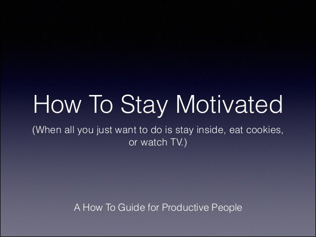 How To Stay Motivated (When all you just want to do is stay inside, eat cookies, or watch TV.)  A How To Guide for Product...