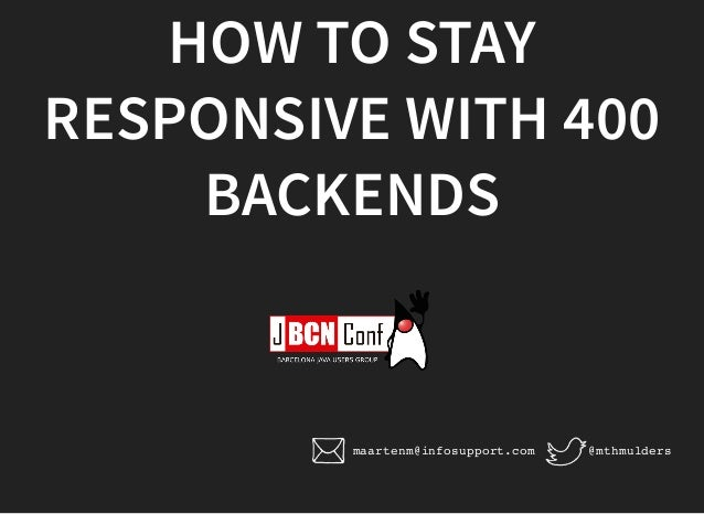 HOW TO STAY RESPONSIVE WITH 400 BACKENDS @mthmuldersmaartenm@infosupport.com
