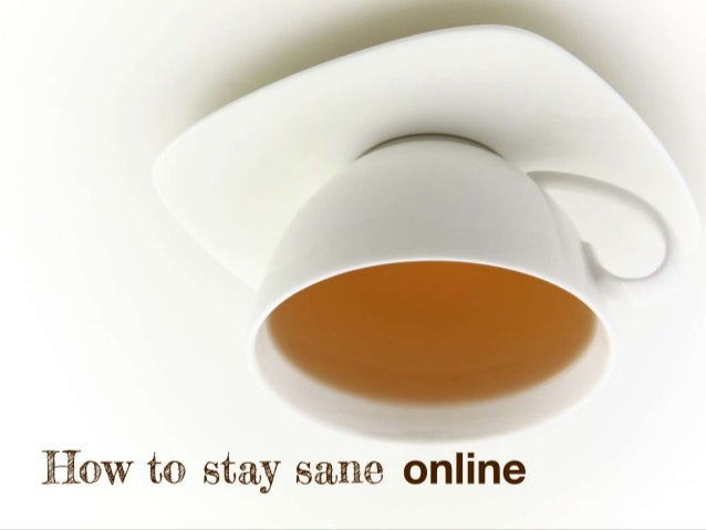 How to stay sane online