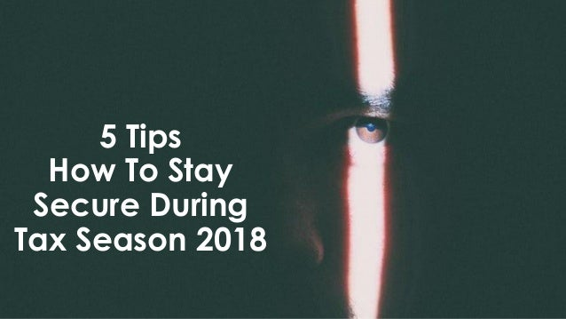 5 Tips How To Stay Secure During Tax Season 2018