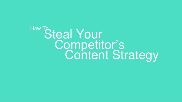 Steal Your Competitor's Content Strategy How To
