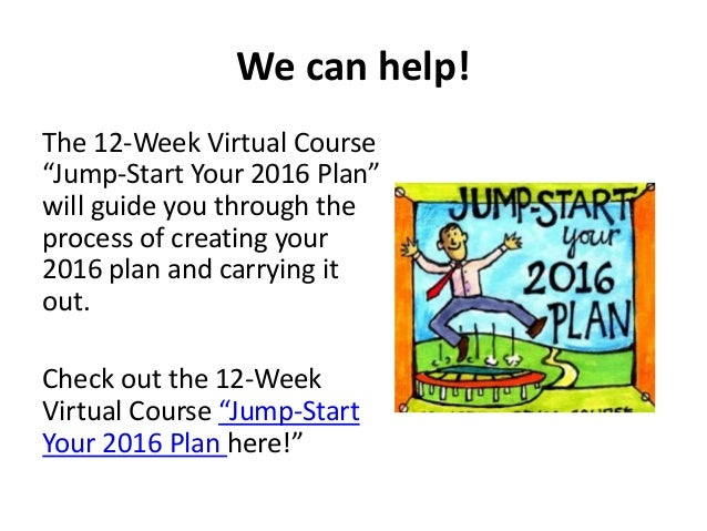 """We can help! The 12-Week Virtual Course """"Jump-Start Your 2016 Plan"""" will guide you through the process of creating your 20..."""