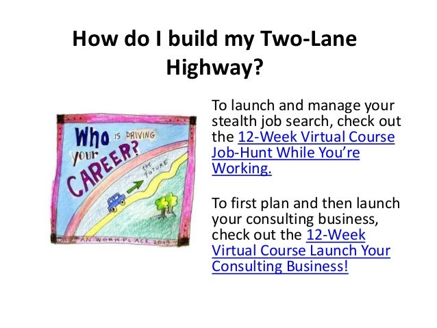 How do I build my Two-Lane Highway? To launch and manage your stealth job search, check out the 12-Week Virtual Course Job...