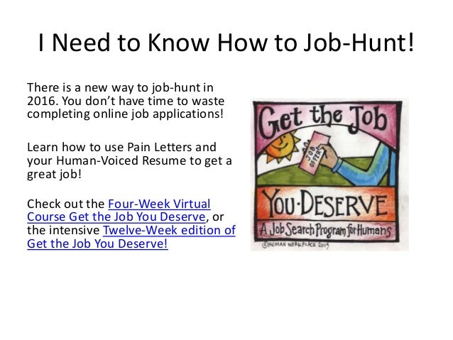 I Need to Know How to Job-Hunt! There is a new way to job-hunt in 2016. You don't have time to waste completing online job...