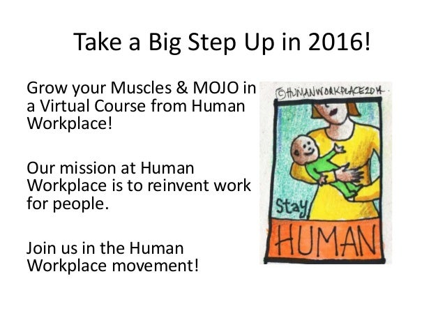 Take a Big Step Up in 2016! Grow your Muscles & MOJO in a Virtual Course from Human Workplace! Our mission at Human Workpl...